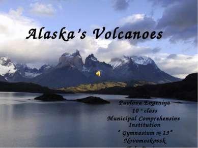 Alaska's Volcanoes Pavlova Evgeniya 10 a class Municipal Comprehensive Instit...