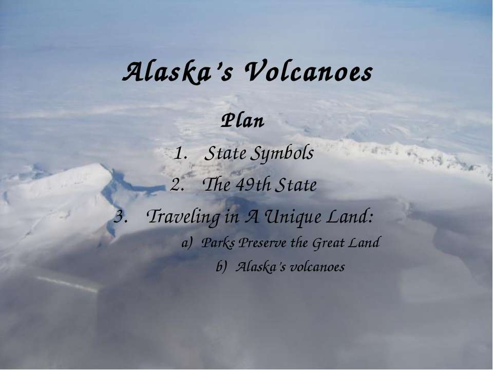 Alaska's Volcanoes Plan State Symbols The 49th State Traveling in A Unique La...
