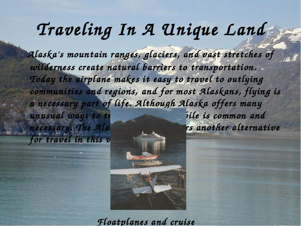 Traveling In A Unique Land Alaska's mountain ranges, glaciers, and vast stret...