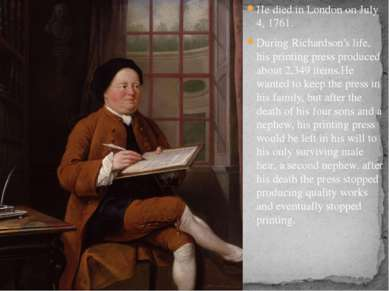 He died in London on July 4, 1761. During Richardson's life, his printing pre...