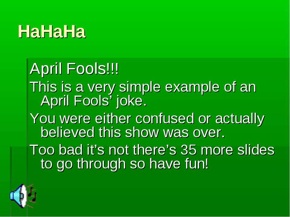 HaHaHa April Fools!!! This is a very simple example of an April Fools' joke. ...