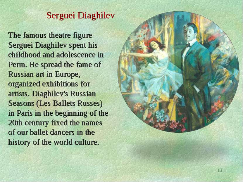 * The famous theatre figure Serguei Diaghilev spent his childhood and adolesc...
