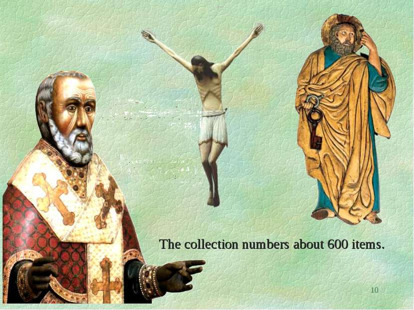 * The collection numbers about 600 items.