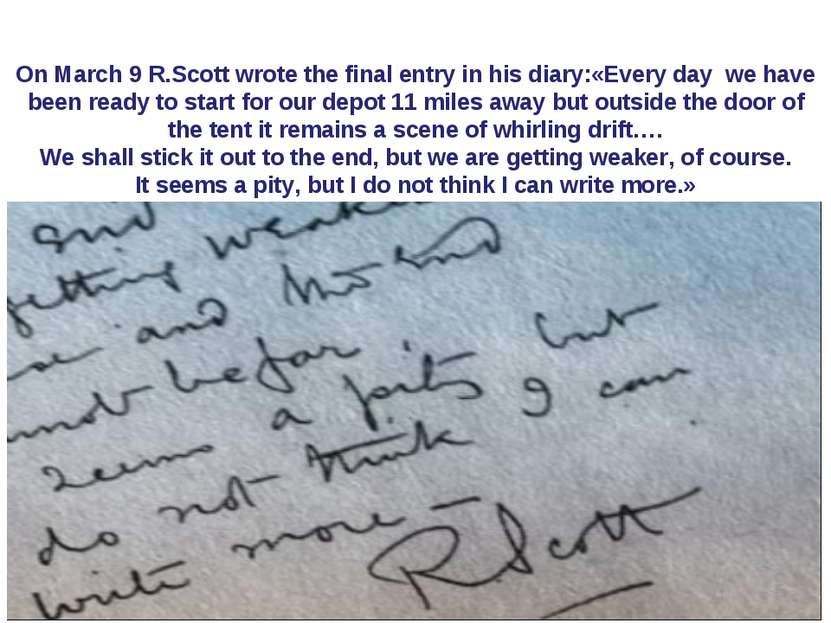 On March 9 R.Scott wrote the final entry in his diary:«Every day we have been...