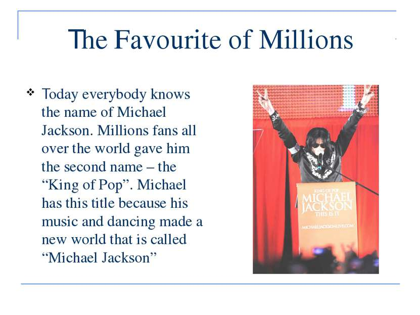 The Favourite of Millions Today everybody knows the name of Michael Jackson. ...