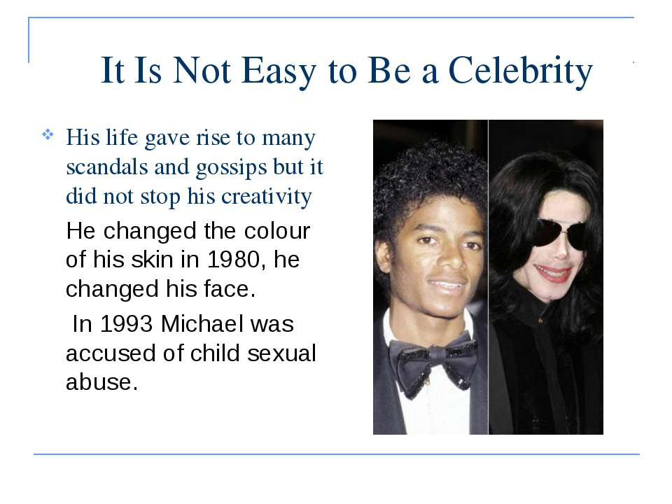 It Is Not Easy to Be a Celebrity His life gave rise to many scandals and goss...