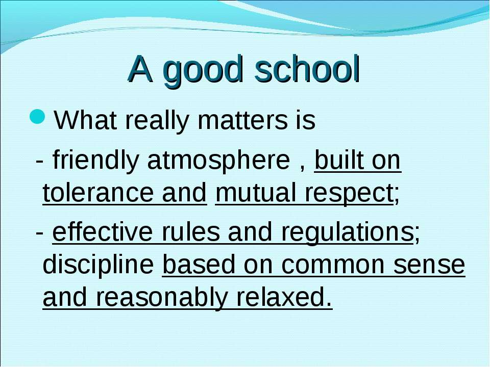 A good school What really matters is - friendly atmosphere , built on toleran...