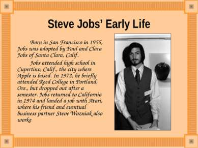 Steve Jobs' Early Life Born in San Francisco in 1955, Jobs was adopted by Pau...