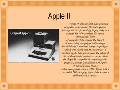 Apple II  Apple II was the first mass personal computer in the world. He had ...