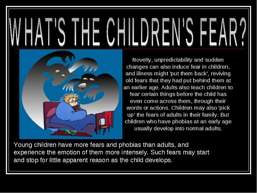 Young children have more fears and phobias than adults, and experience the em...
