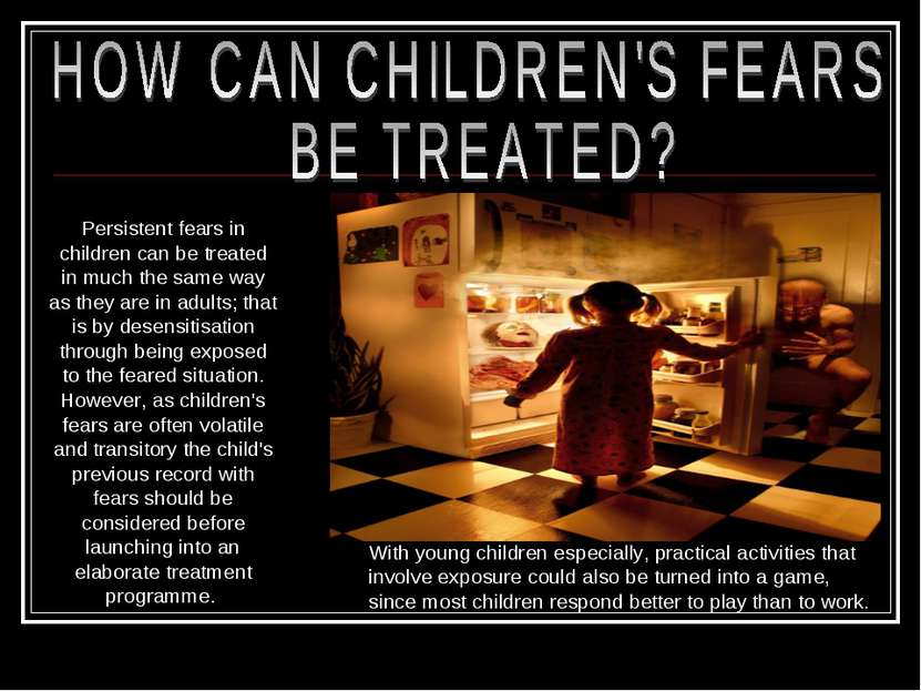 Persistent fears in children can be treated in much the same way as they are ...