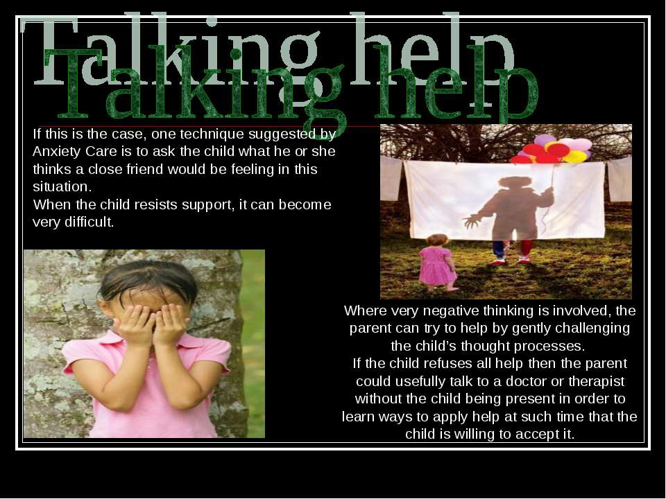 Where very negative thinking is involved, the parent can try to help by gentl...