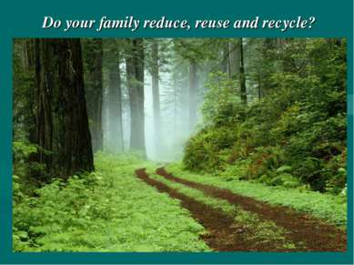 Do your family reduce, reuse and recycle?