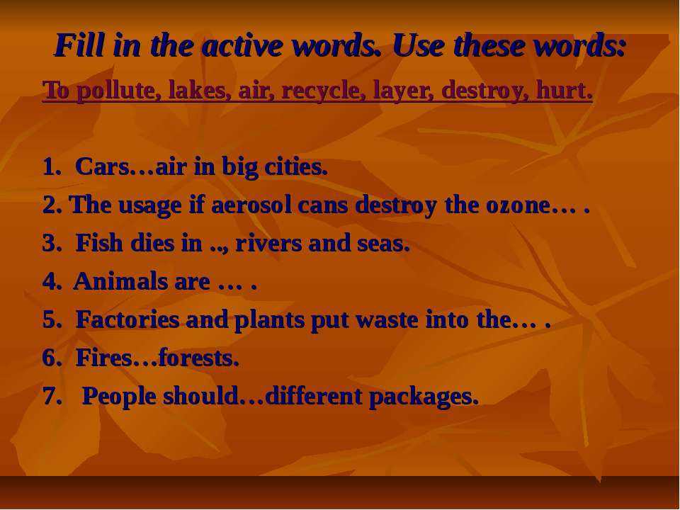 Fill in the active words. Use these words: To pollute, lakes, air, recycle, l...