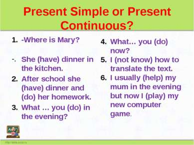Present Simple or Present Continuous? -Where is Mary? She (have) dinner in th...