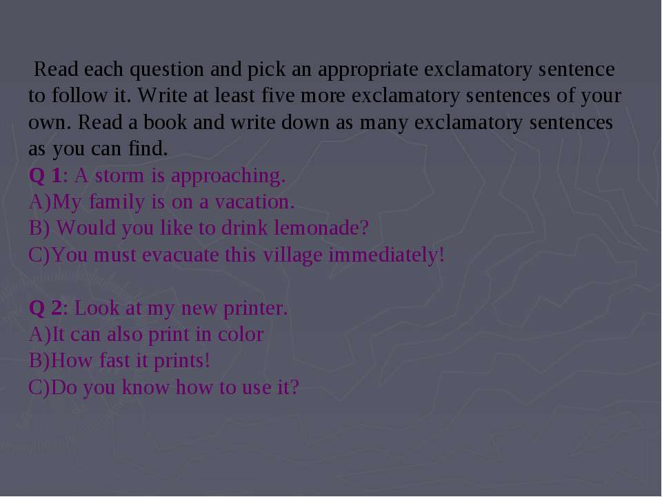 Read each question and pick an appropriate exclamatory sentence to follow it....