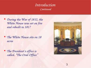 Introduction Continued During the War of 1812, the White House was set on fir...