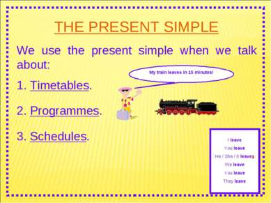 THE PRESENT SIMPLE We use the present simple when we talk about: 2. Programme...