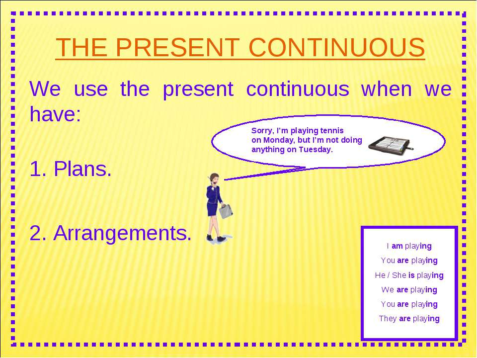 THE PRESENT CONTINUOUS We use the present continuous when we have: 2. Arrange...