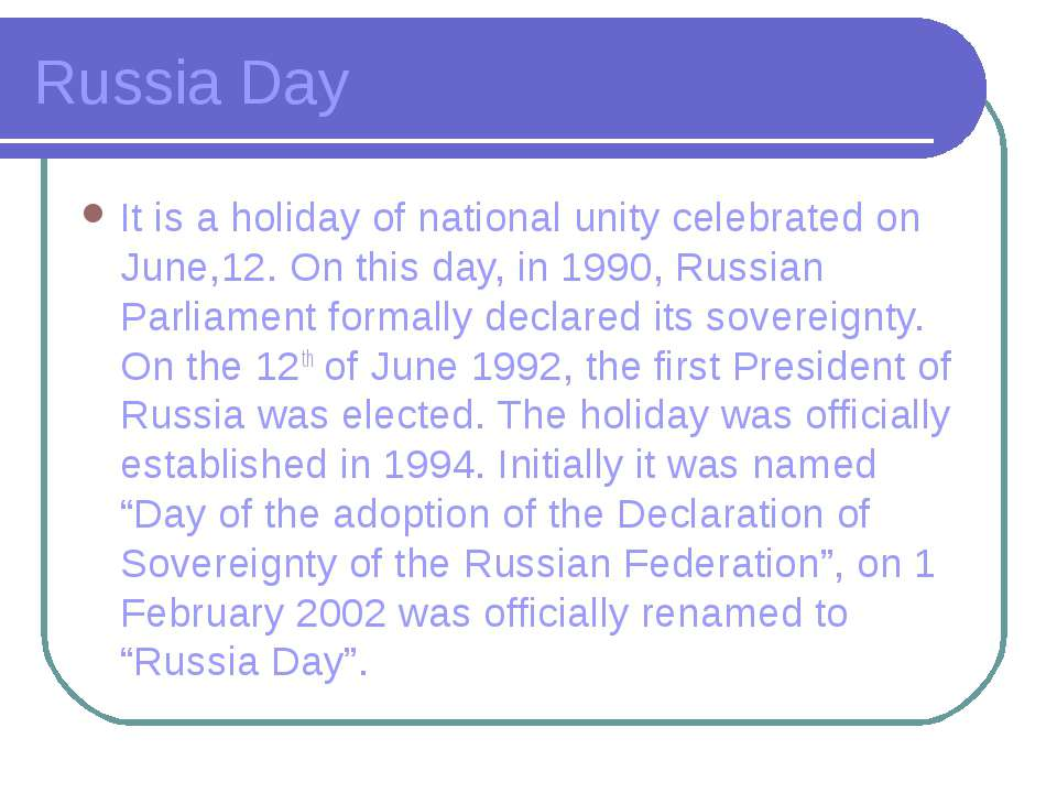 Russia Day It is a holiday of national unity celebrated on June,12. On this d...
