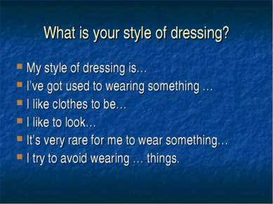 What is your style of dressing? My style of dressing is… I've got used to wea...
