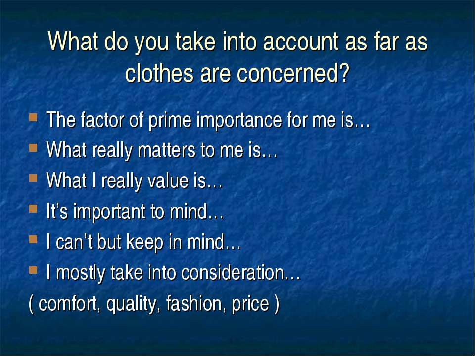 What do you take into account as far as clothes are concerned? The factor of ...