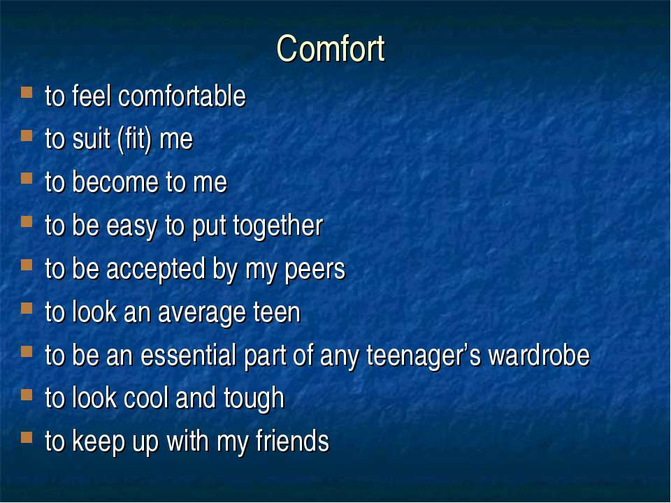 Comfort to feel comfortable to suit (fit) me to become to me to be easy to pu...