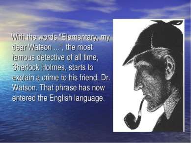 "With the words ""Elementary, my dear Watson ..."", the most famous detective of..."
