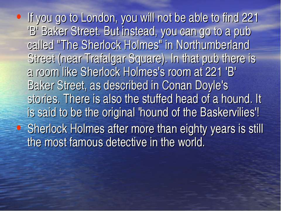 If you go to London, you will not be able to find 221 'B' Baker Street. But i...