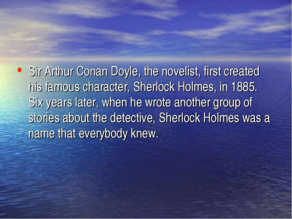 Sir Arthur Conan Doyle, the novelist, first created his famous character, She...