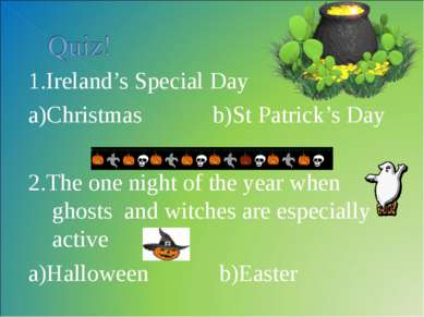 1.Ireland's Special Day a)Christmas b)St Patrick's Day 2.The one night of the...