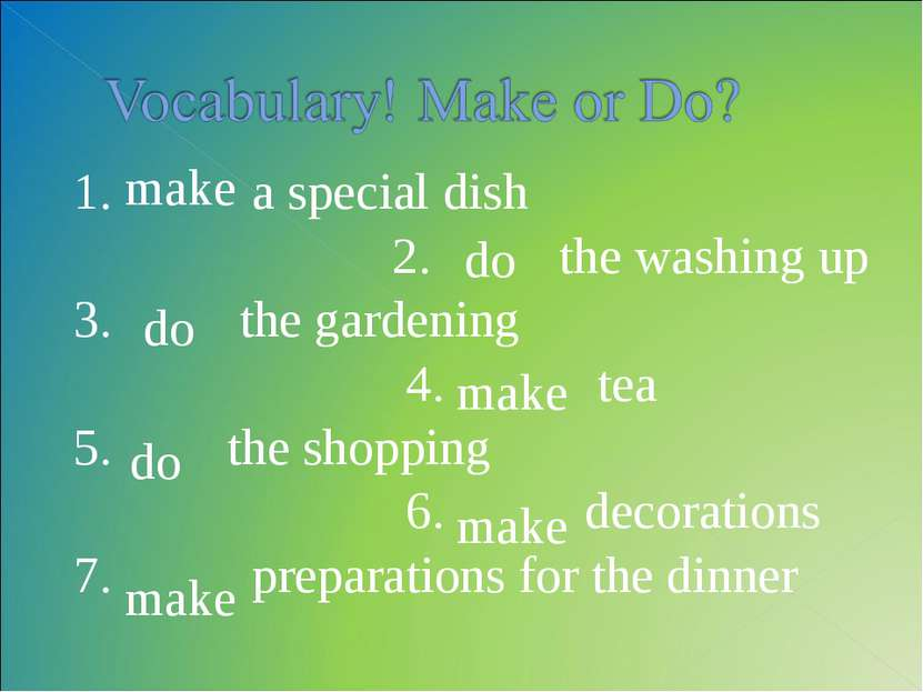 1. a special dish 2. the washing up 3. the gardening 4. tea 5. the shopping 6...