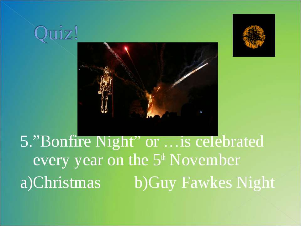 "5.""Bonfire Night"" or …is celebrated every year on the 5th November a)Christma..."