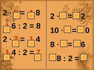 2 ∙ 9 = 1 8 1 6 : 2 = 8 2 ∙ 7 = 1 4 1 4 : 2 = 7 2 ∙ 6 = 1 2 10 ∙ 2 = 2 0 8 ∙ ...