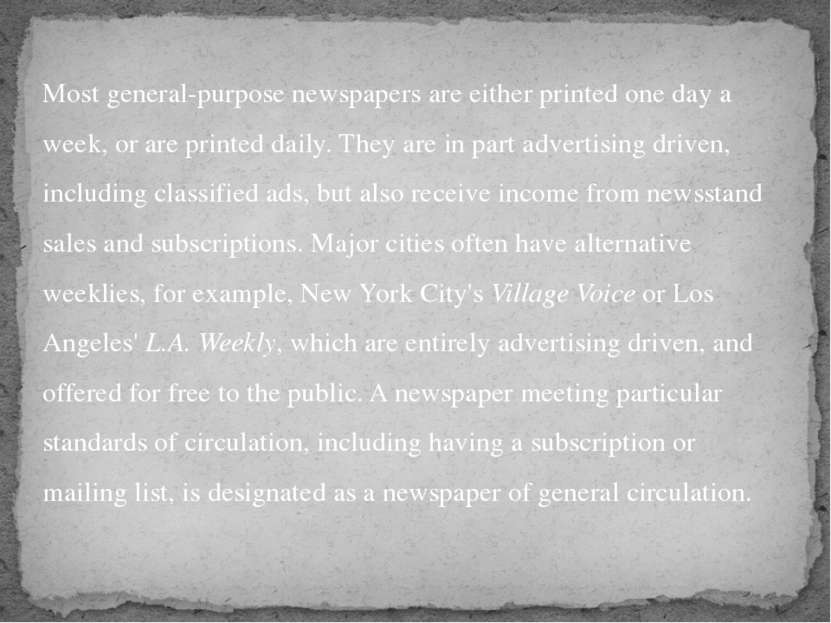 Most general-purpose newspapers are either printed one day a week, or are pri...