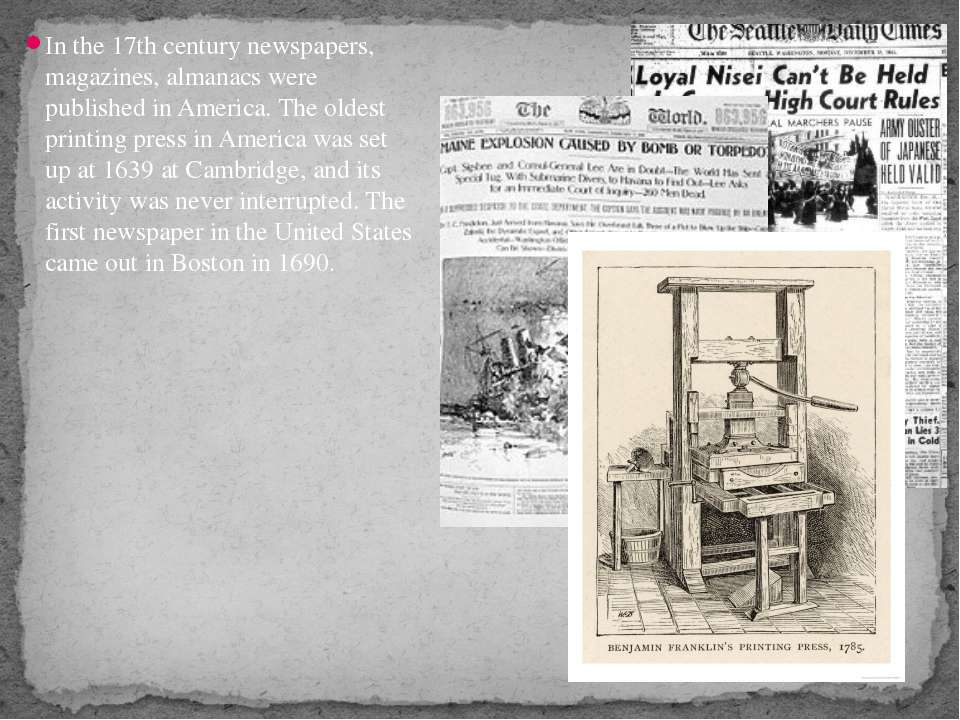 In the 17th century newspapers, magazines, almanacs were published in America...