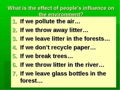 What is the effect of people's influence on the environment? If we pollute th...