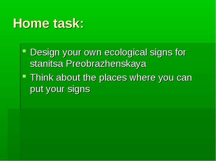 Home task: Design your own ecological signs for stanitsa Preobrazhenskaya Thi...
