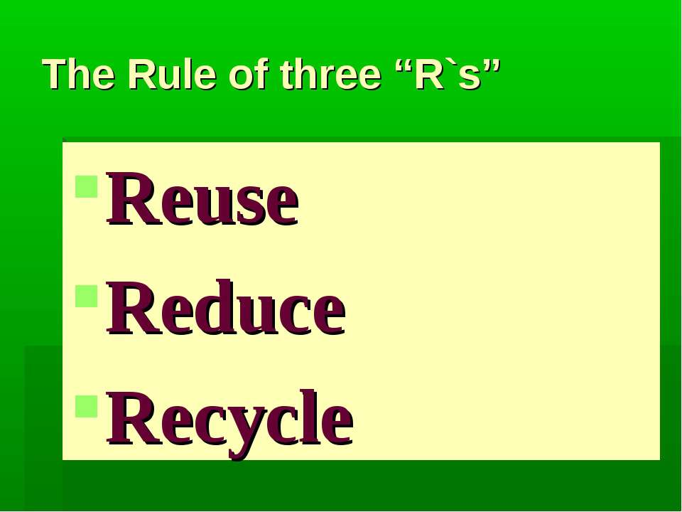"The Rule of three ""R`s"" Reuse Reduce Recycle"