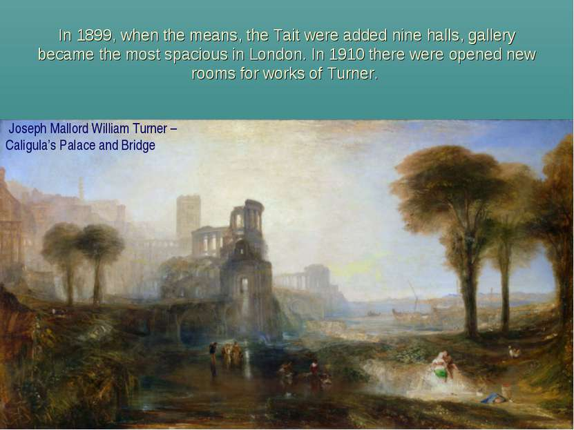 In 1899, when the means, the Tait were added nine halls, gallery became the m...