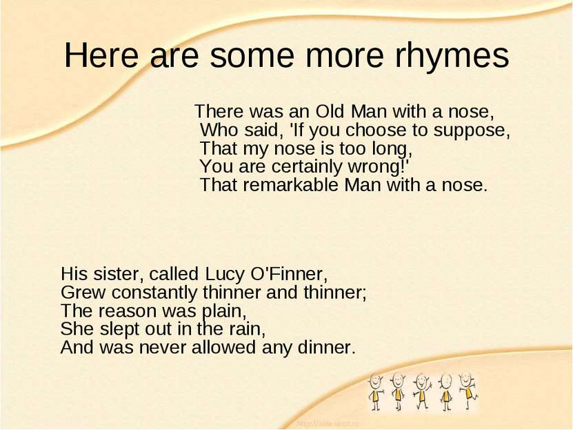 Here are some more rhymes His sister, called Lucy O'Finner, Grew constantly t...