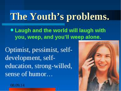 The Youth's problems. Laugh and the world will laugh with you, weep, and you'...