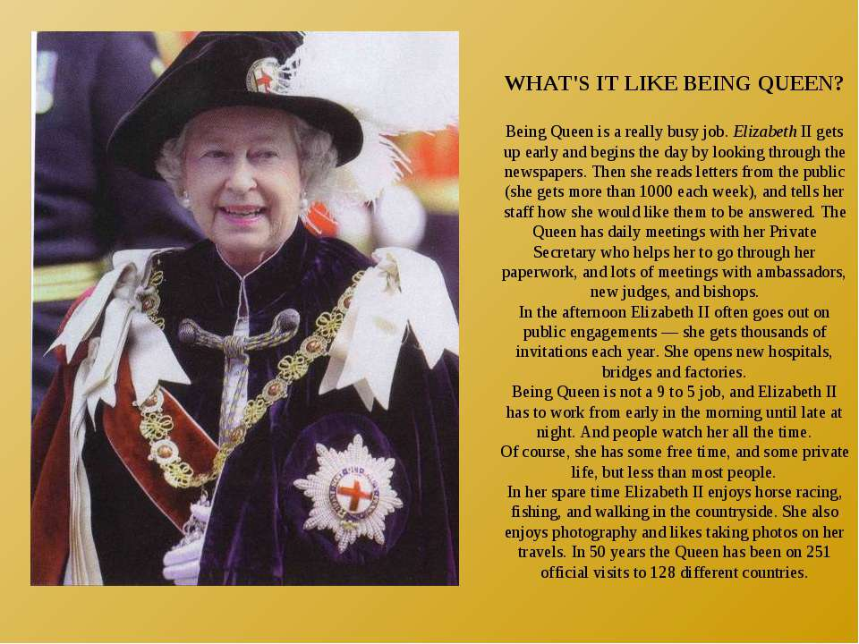 WHAT'S IT LIKE BEING QUEEN? Being Queen is a really busy job. Elizabeth II ge...