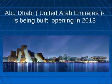 Abu Dhabi ( United Arab Emirates )-is being built, opening in 2013