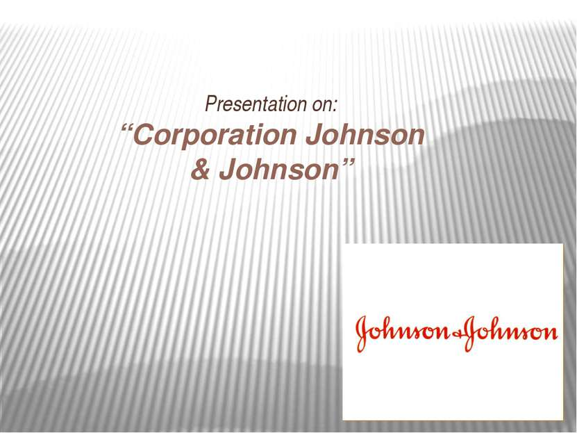 "Presentation on: ""Corporation Johnson & Johnson"""