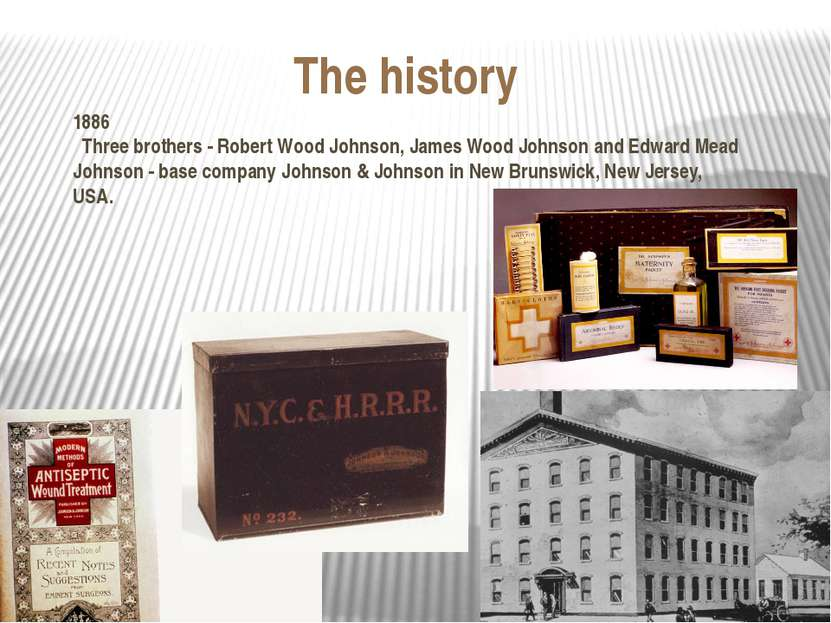 The history 1886 Three brothers - Robert Wood Johnson, James Wood Johnson and...
