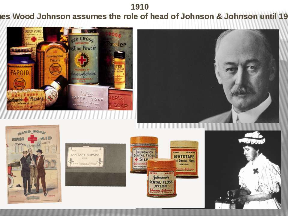 1910 James Wood Johnson assumes the role of head of Johnson & Johnson until 1...