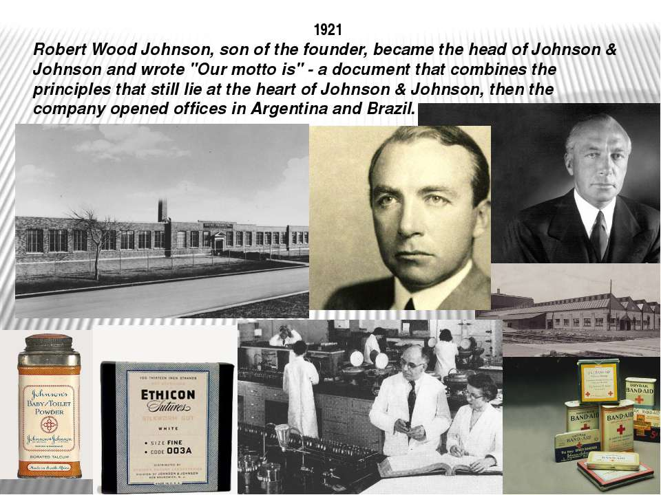1921 Robert Wood Johnson, son of the founder, became the head of Johnson & Jo...