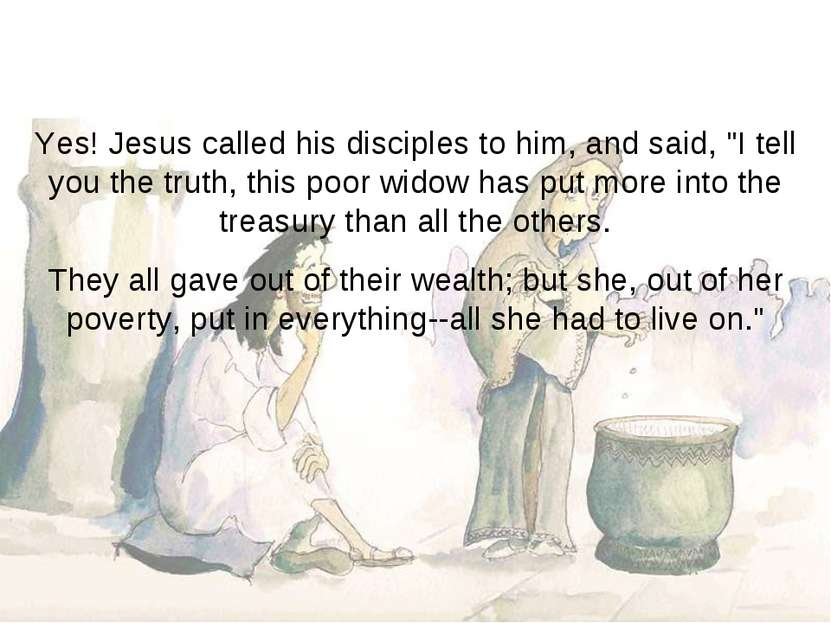 "Yes! Jesus called his disciples to him, and said, ""I tell you the truth, this..."