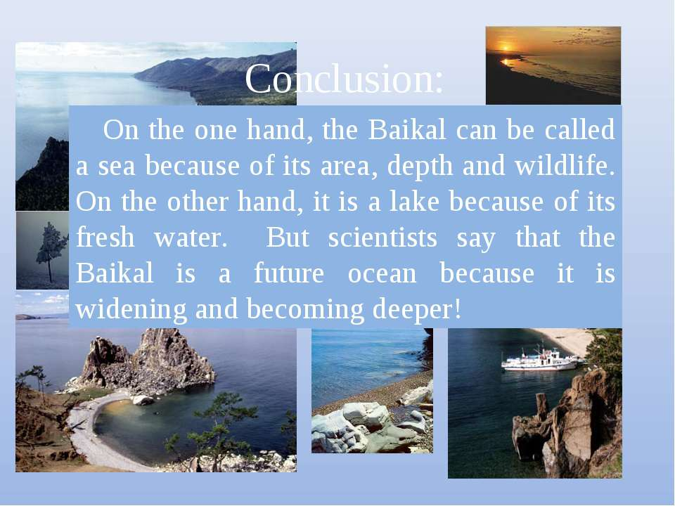Conclusion: On the one hand, the Baikal can be called a sea because of its ar...